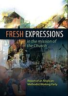 Fresh expressions in the mission of the church : report of an Anglican-Methodist Working Party