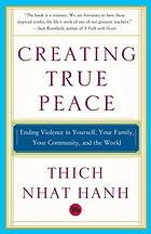 Creating true peace : ending violence in yourself, your family, your community, and the world