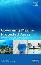 Governing marine protected areas : resilience through diversity