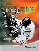 The tools of science : the handbook for the apprentice of biomedical research