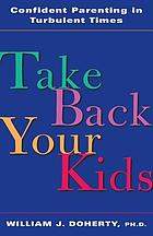 Take back your kids : confident parenting in turbulent times