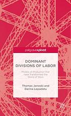 Dominant divisions of labor : models of production that have transformed the world of work