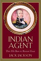 Indian agent : Peter Ellis Bean in Mexican Texas