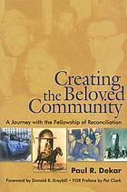 Creating the beloved community : a journey with the Fellowship of Reconciliation