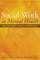 Social work in mental health : an evidence-based approach