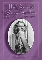 The women of Warner Brothers : the lives and careers of 15 leading ladies : with filmographies for each