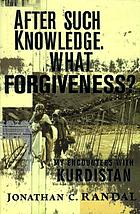 After such knowledge, what forgiveness? : my encounters with Kurdistan