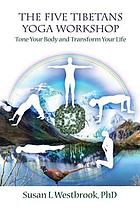 The five Tibetans yoga workshop : tone your body and transform your life