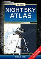 Night sky atlas : the moon, planets, stars and deep sky objects