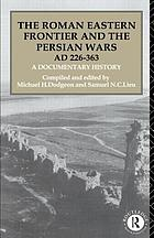 The Roman Eastern frontier and the Persian Wars (AD 226-363) : a documentary history