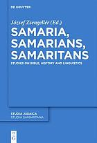 Samaria, Samarians, Samaritans : studies on Bible, history and linguistics