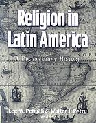 Religion in Latin America : a documentary history