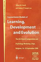 Connectionist models of learning, development and evolution : proceedings of the Sixth Neural Computation and Psychology Workshop, Liège, Belgium, 16-18 September 2000
