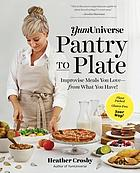 YumUniverse pantry to plate : improvise meals you love--from what you have!