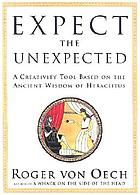 Expect the unexpected (or you won't find it) : a creativity tool based on the ancient wisdom of Heraclitus