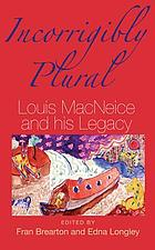 Incorrigibly plural : Louis MacNeice and his legacy
