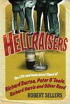 Hellraisers : the life and inebriated times of Burton, Harris, O'Toole and Reed