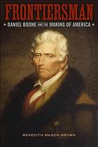 Frontiersman : Daniel Boone and the making of America