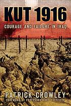 Kut 1916 : courage and failure in Iraq