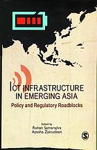 ICT infrastructure in emerging Asia : policy and regulatory roadblocks