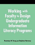 Working with faculty to design undergraduate information literacy programs : a how-to-do-it manual for librarians