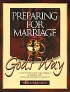 Preparing for marriage God's way : [A step-by-step guide for marriage readiness and after-the-wedding conflicts]