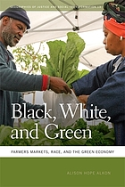Black, white, and green : farmers markets, race, and the green economy