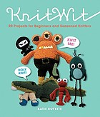 KnitWit : 20 fun projects for beginners and seasoned knitters