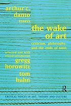 The wake of art : criticism, philosophy, and the ends of taste