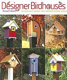 Designer birdhouses : 20 upscale homes for sophisticated birds