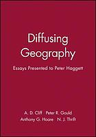 Diffusing geography : essays for Peter Haggett