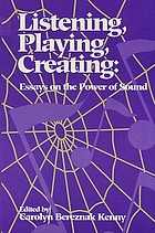Listening, playing, creating : essays on the power of sound