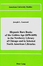 Hispanic rare books of the Golden Age (1470-1699) in the Newberry Library of Chicago and in selected North American libraries