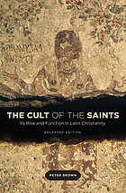 The cult of the saints : its rise and function in Latin Christianity