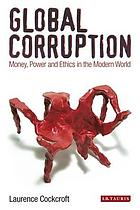Global corruption : money, power and ethics in the modern world