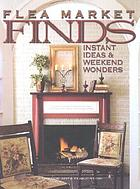 Flea market finds : [instant ideas & weekend wonders].