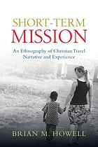 Short-term mission : an ethnography of Christian travel narrative and experience