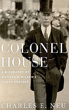 Colonel House : a biography of Woodrow Wilson's silent partner