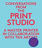Conversations from the print studio : a master printer in collaboration with ten artists