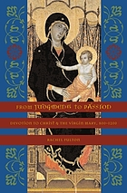 From judgment to passion : devotion to Christ and the Virgin Mary, 800-1200
