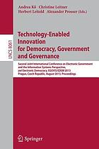 Technology-enabled innovation for democracy, government and governance : Second Joint International Conference on Electronic Government and the Information Systems Perspective, and Electronic Democracy, EGOVIS/EDEM 2013, Prague, Czech Republic, August 26-28, 2013 : proceedings
