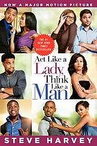 Act like a lady, think like a man : what men really think about love, relationships, intimacy, and commitment