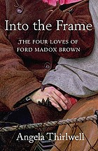 Into the frame : the four loves of Ford Madox Brown