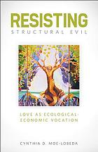 Resisting structural evil : love as ecological and economic vocation