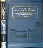 Ceylon and its capabilities : an account of its natural resources, indigenous productions, and commercial facilities
