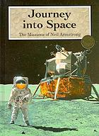 Journey into space : the missions of Neil Armstrong