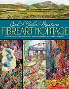 Fibreart montage : combining quilting, embroidery & photography with embellishments