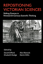 Repositioning Victorian sciences : shifting centres in nineteenth-century scientific thinking