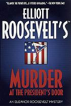 Elliott Roosevelt's Murder at the president's door : an Eleanor Roosevelt mystery