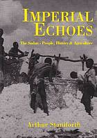 Imperial echoes : the Sudan - people, history and agriculture